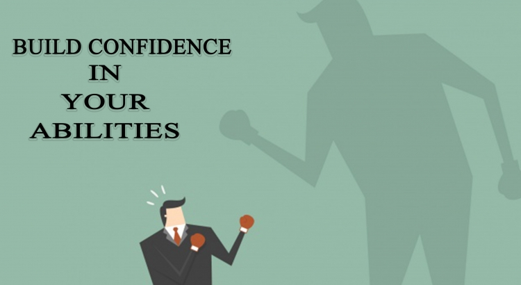Build confidence in your abilities