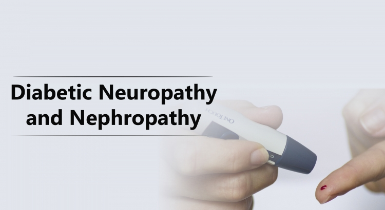 Diabetic Neuropathy and Nephropathy