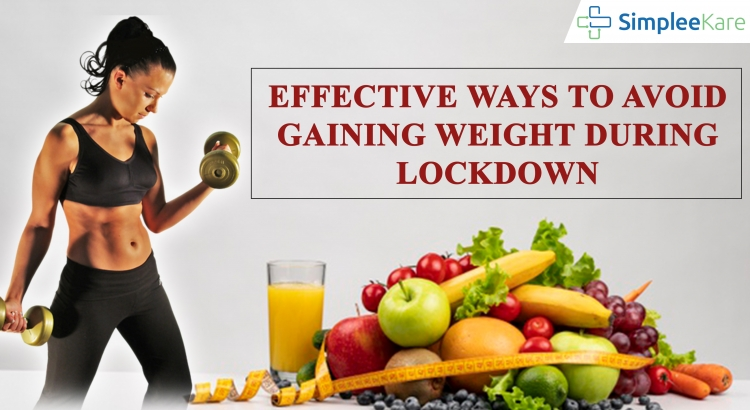 TRY THESE EFFECTIVE WAYS TO AVOID GAINING WEIGHT DURING LOCKDOWN